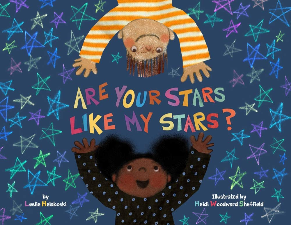 Are Your Stars Like My Stars? written by Leslie Helakoski, illustrated by Heidi Woodward Sheffield