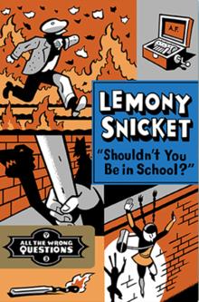 Lemony Snickett Shouldn't You Be in School