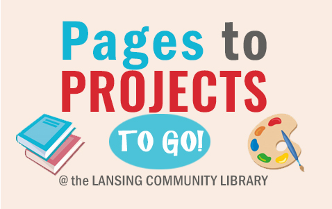 Pages to Projects to Go at the Lansing Community Library